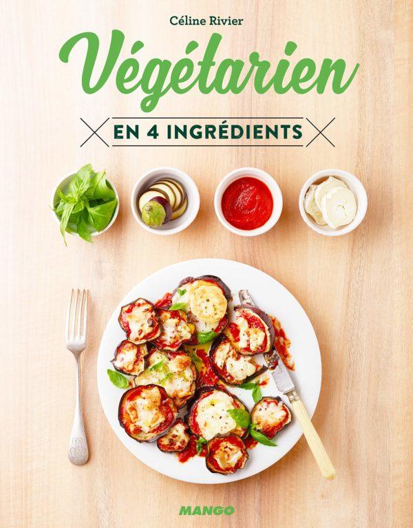 Livre Vegetarien 4 Ingredients Celine Rivier